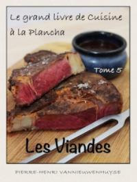 Le grand livre de Cuisine à la Plancha : Tome 5 - Les viandes