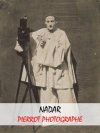 Enquête d'art : Nadar, Pierrot photographe