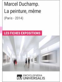 Marcel Duchamp. La peinture, même (Paris-2014)