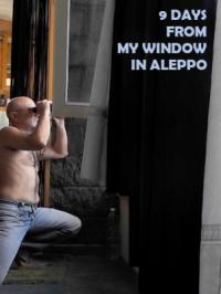9 Days : From my window in Aleppo